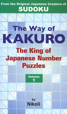 Image for The Way of Kakuro: The King of Japanese Number Puzzles Volume 1 (v. 1)