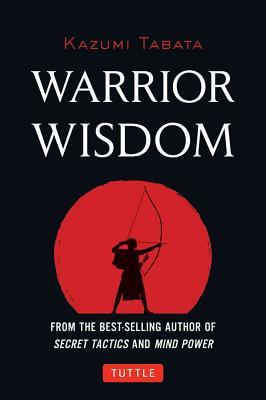 Warrior Wisdom: (Analysis of SUN TZU'S THE ART OF WAR, Shokatsu Komei's THE TACTICS, And More), Tabata, Kazumi