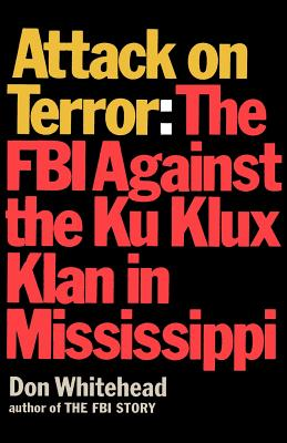 Attack on Terror The FBI Against the Ku Klux Klan in Mississippi, Whitehead, Don
