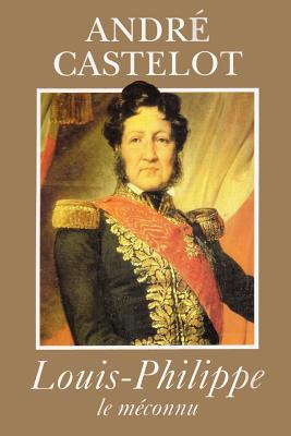 Louis-Philippe le m�connu (French Edition)