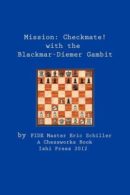 Mission:Checkmate! The Blackmar-Diemer Gambit, Schiller, Eric