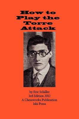 How to Play the Torre Attack: A Chess Works Publication, Schiller, Eric