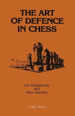 The Art of Defence in Chess, Polugaevsky, Lev; Damsky, Iakov