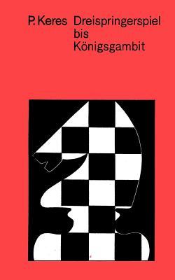 Moderne Theorie der Schacher�ffnungen: Dreispringerspiel bis K�nigsgambit, Keres, Paul