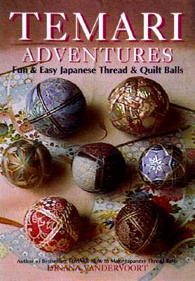 Temari Adventures: Fun and Easy Japanese Thread and Quilt Balls, Diana Vandervoort; Diana Vandervoort [Illustrator]