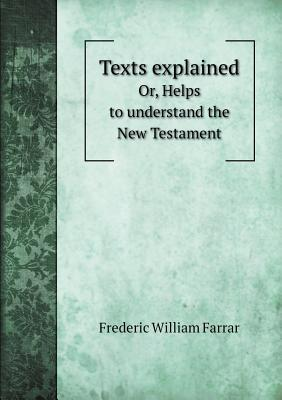Image for Texts explained Or, Helps to understand the New Testament