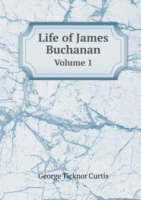 Image for Life of James Buchanan Volume 1