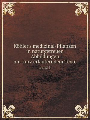 K�hler's medizinal-Pflanzen in naturgetreuen Abbildungen mit kurz erl�uterndem Texte Band 1 (German Edition), Pabst, G.