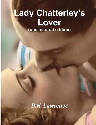 Lady Chatterley's Lover (Uncensored Edition), D. H. Lawrence