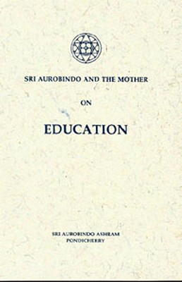 Sri Aurobindo and the Mother on Education, Aurobindo, Sri; The Mother