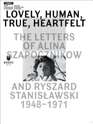 Image for Lovely, Human, True, Heartfelt: The Letters of Alina Szapocznikow and Ryszard Stanislawski, 1948-1971 (The Museum Under Construction)