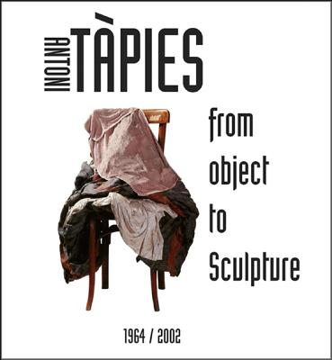Image for Antoni Tapies: From Object to Sculpture 1964-2009