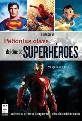 Image for Películas clave del cine de superhéroes: Los directores, los actores, los argumentos y las anécdotas más interesantes (Spanish Edition)