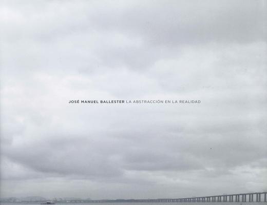 Image for Jos� Manuel Ballester: La Abstracci�n en la Realidad (Libros de Autor)