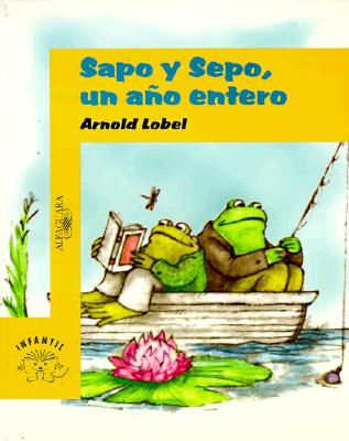 Sapo y Sepo, un año entero (Infantil Alfaguara) (Spanish Edition), Arnold Lobel