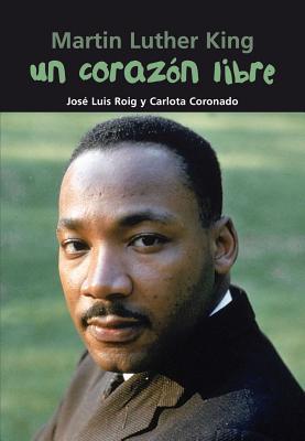 Un coraz�n libre: Martin Luther King (Biograf�a joven) (Spanish Edition), Roig, Jos� Luis; Coronado, Carlota