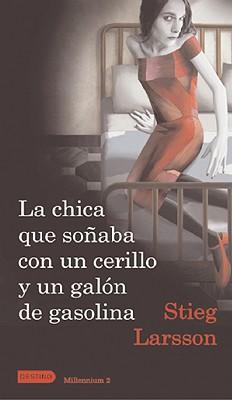Image for La chica que sonaba con un cerillo y un galon de gasolina. Vol. 2 Triologia Millennium (Anea Y Delfin) (Spanish Edition)