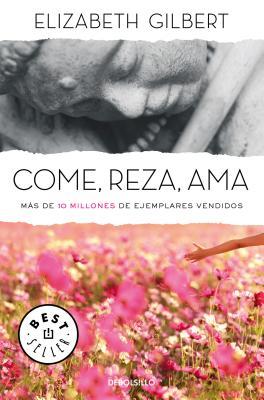 Image for Come, reza, ama / Eat, Pray, Love (Spanish Edition)
