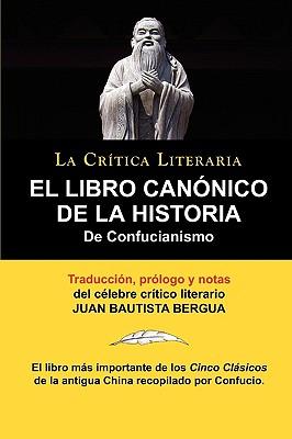 Image for El Libro Canonico de La Historia de Confucianismo. Confucio. Traducido, Prologado y Anotado Por Juan Bautista Bergua. (Spanish Edition)