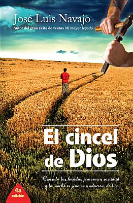 Image for El cincel de Dios / The Chisel of God: Cuando las heridas provocan sanidad y la noche es una innundacion de luz / When Healing Wounds and Night Is a Flood of Light (Spanish Edition)