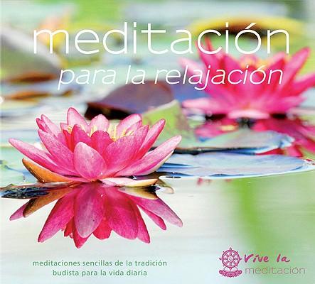Image for Meditación para la relajación: Tres meditaciones guiadas para relajar el cuerpo y la mente (Vive La Meditacion) (Spanish Edition)