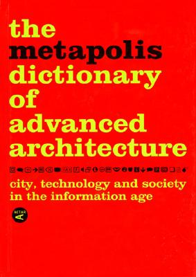 Image for The Metapolis Dictionary of Advanced Architecture: City, Technology and Society in the Information Age
