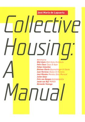 COLLECTIVE HOUSING: A MANUAL, de Lapuerta, Jose Maria