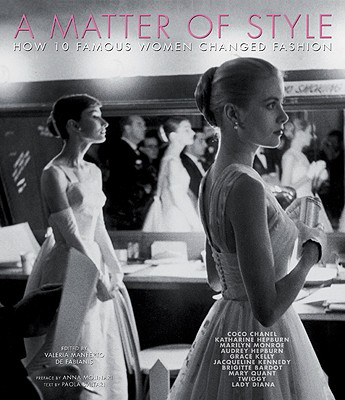A Matter of Style : Intimate Portraits of 10 Women Who Changed Fashion, Manferto De Fabianis, Valeria (edited by)