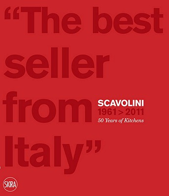 Image for The Best Seller from Italy: Scavolini 1961-2011, Scavolini 50 Years of Kitchens