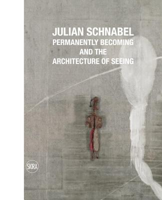 Image for Julian Schnabel: Permanently Becoming and the Architecture of Seeing