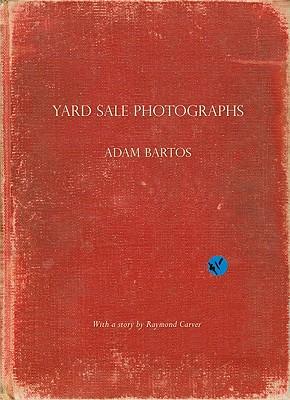 Image for ADAM BARTOS : YARD SALE PHOTOGRAPHS