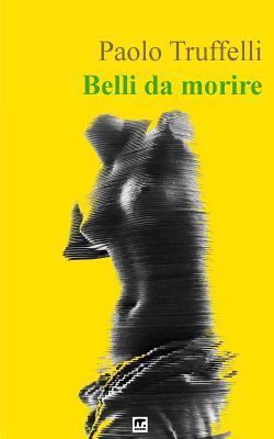 Belli da morire (Italian Edition), Truffelli, Paolo
