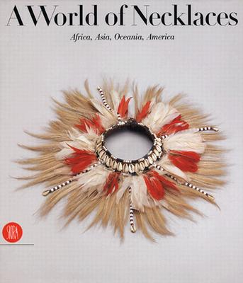 A World of Necklaces: Africa, Asia, Oceania, America, Leurquin, Anne