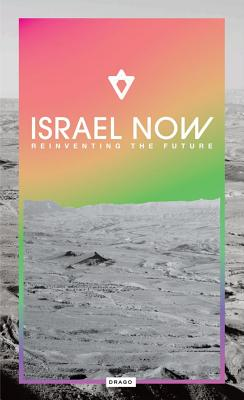 ISRAEL NOW : REINVENTING THE FUTURE