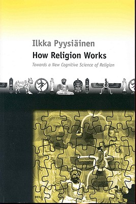 Image for How Religion Works: Towards a New Cognitive Science of Religion (Cognition and Culture, 1) (Cognition and Culture Book Series)