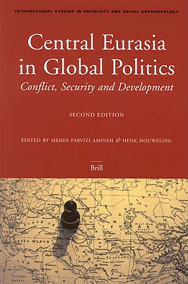 Image for Central Eurasia In Global Politics: Conflict, Security, And Development (International Studies in Sociology and Social Anthropology, V. 92)