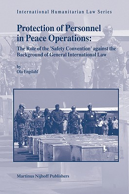 """Proection of Personnel in Peace Operations : The Role of the """"Safety Convention' against the Background of General International Law, Engdahl, Ola"""