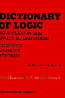 Dictionary of Logic as Applied in the Study of Language: Concepts/Methods/Theories (Melbourne International Philosophy Series)