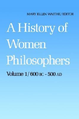 Image for A History of Women Philosophers: Ancient Women Philosophers 600 B.C. ? 500 A.D.