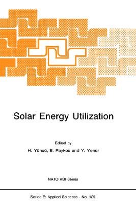 Solar Energy Utilization: Proceedings of the NATO Advanced Study Institute on Solar Energy Utilization- Fundamentals and Applications, Cesme, Izmir, ... ASI Series E: Applied Sciences, No. 129)