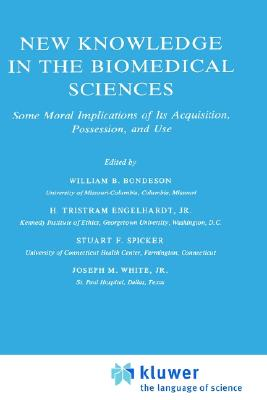 Image for New Knowledge in the Biomedical Sciences: Some Moral Implications of Its Acquisition, Possession, and Use (Philosophy and Medicine)