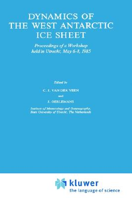 Dynamics of the West Antarctic Ice Sheet: Proceedings of a Workshop held in Utrecht, May 6?8, 1985 (Glaciology and Quaternary Geology)