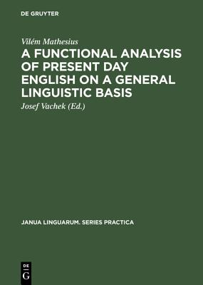 Image for A Functional Analysis of Present Day English on a General Linguistic Basis (Janua Linguarum. Series Practica)