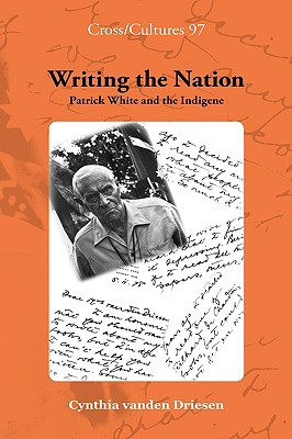 Writing the Nation: Patrick White and the Indigene. (Cross/Cultures), Vanden Driesen, Cynthia