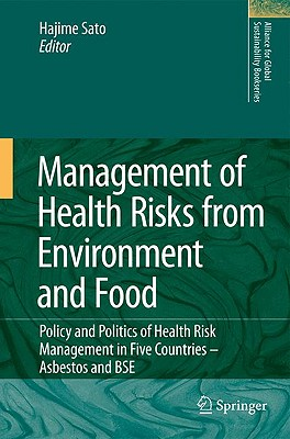 Management of Health Risks from Environment and Food: Policy and Politics of Health Risk Management in Five Countries -- Asbestos and BSE (Alliance for Global Sustainability Bookseries)