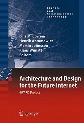 Architecture and Design for the Future Internet: 4WARD Project (Signals and Communication Technology), Luis M. Correia (Editor), Henrik Abramowicz (Editor), Martin Johnsson (Editor), Klaus Wunstel (Editor)