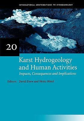 Karst Hydrogeology and Human Activities: Impacts, Consequences and Implications: IAH International Contributions to Hydrogeology 20