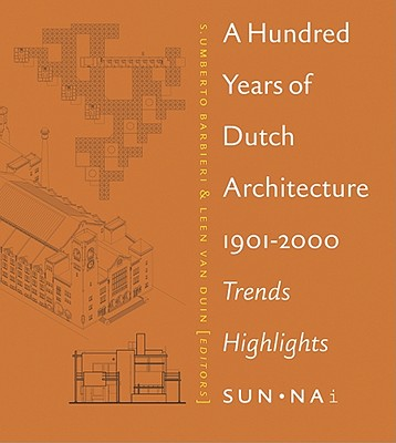 Image for Hundred Years Of Dutch Architecture, A: Trends, Highlights