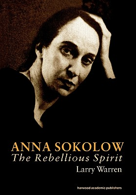 Image for Anna Sokolow: The Rebellious Spirit (Choreography and Dance Studies Series)