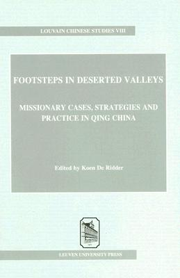 Image for Footsteps in Deserted Valleys: Missionary Cases, Strategies, and Practice in Qing China (Louvain Chinese Studies, 8)